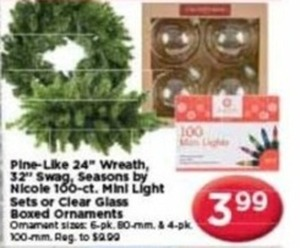 "Pine Like 24"" Wreath, 32"" Swag, Seasons by Nicole 100 ct. Mini Light Sets or Clear Glass Boxed Ornaments"